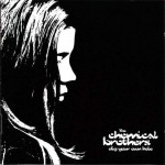 The Chemical Brothers – Dig Your Own Hole april