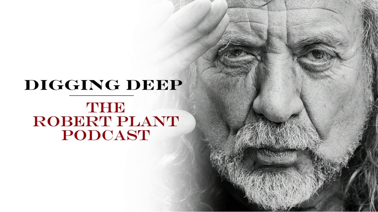 Digging Deep, The Robert Plant Podcast - Episode 1 - Calling To You